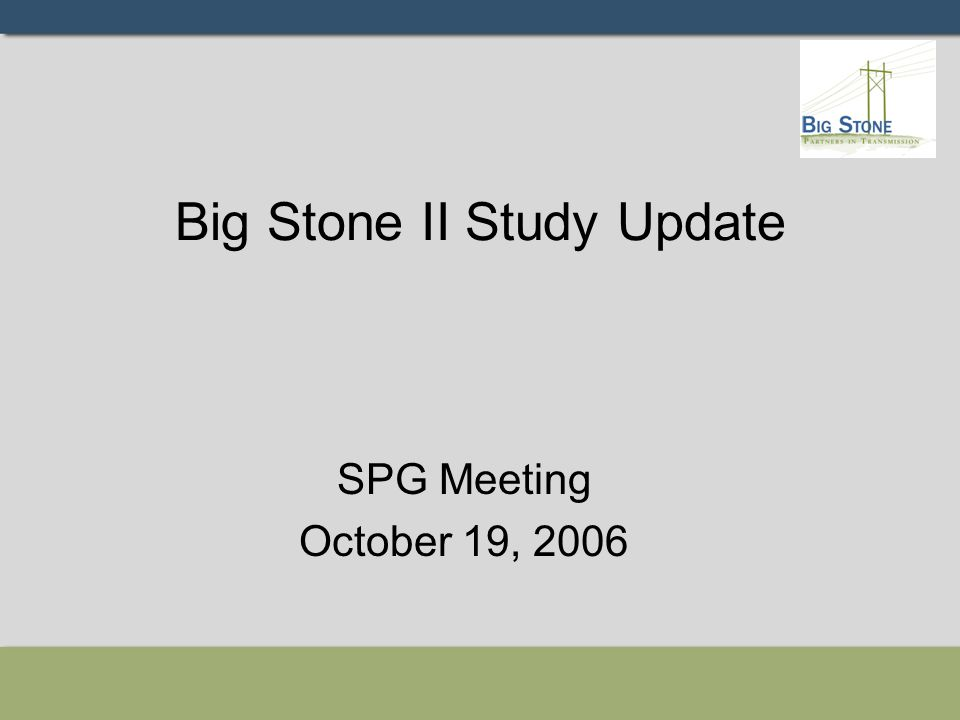 Big Stone II Study Update SPG Meeting October 19, 2006