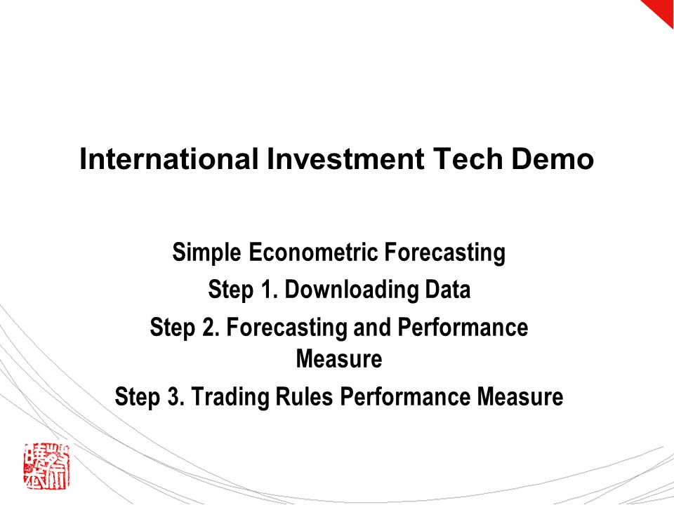 International Investment Tech Demo Simple Econometric Forecasting Step 1. Downloading Data Step 2. Forecasting and Performance Measure Step 3. Trading