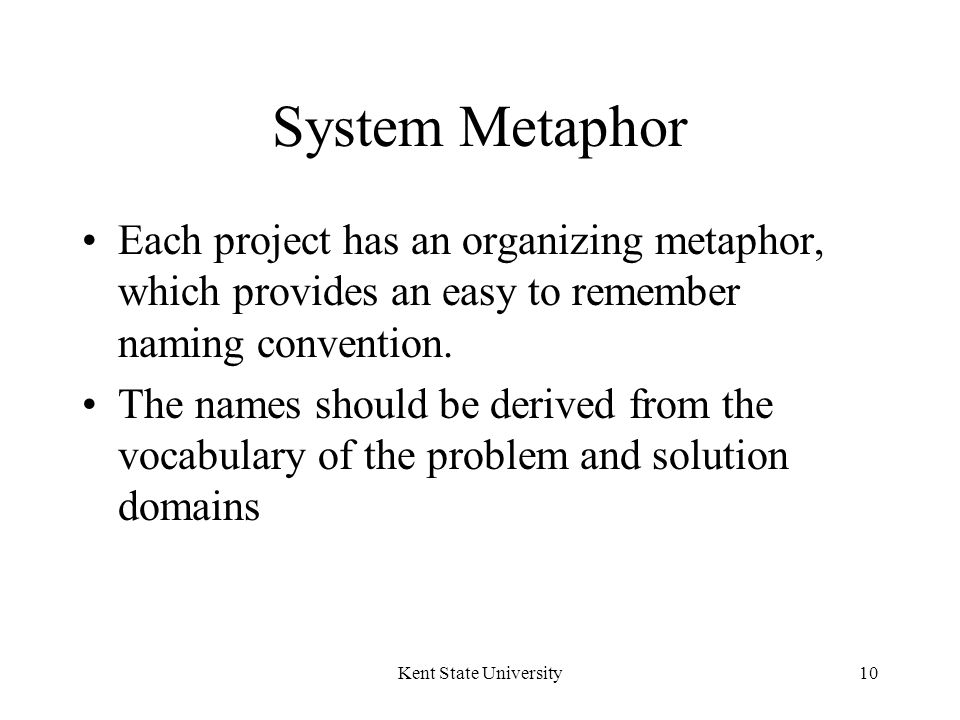 Kent State University10 System Metaphor Each project has an organizing metaphor, which provides an easy to remember naming convention.
