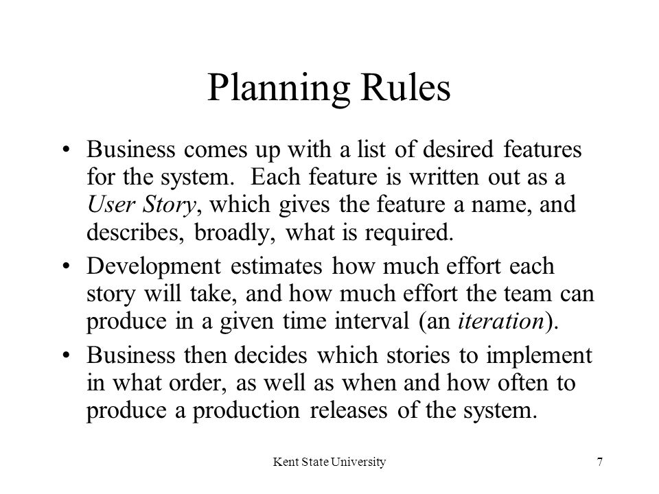 Kent State University7 Planning Rules Business comes up with a list of desired features for the system.