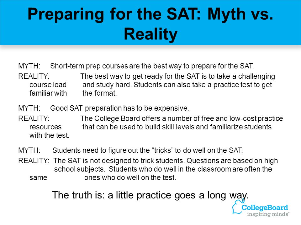 Preparing for the SAT: Myth vs. Reality MYTH: Short-term prep courses are the best way to prepare for the SAT. REALITY: The best way to get ready for