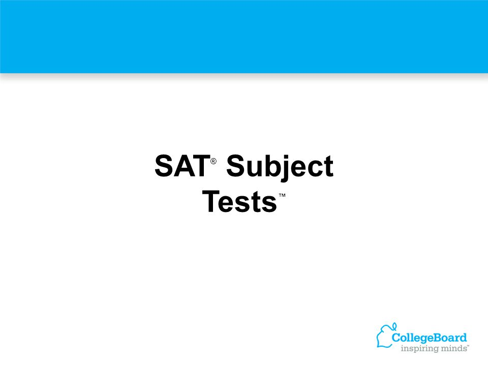 SAT ® Subject Tests ™