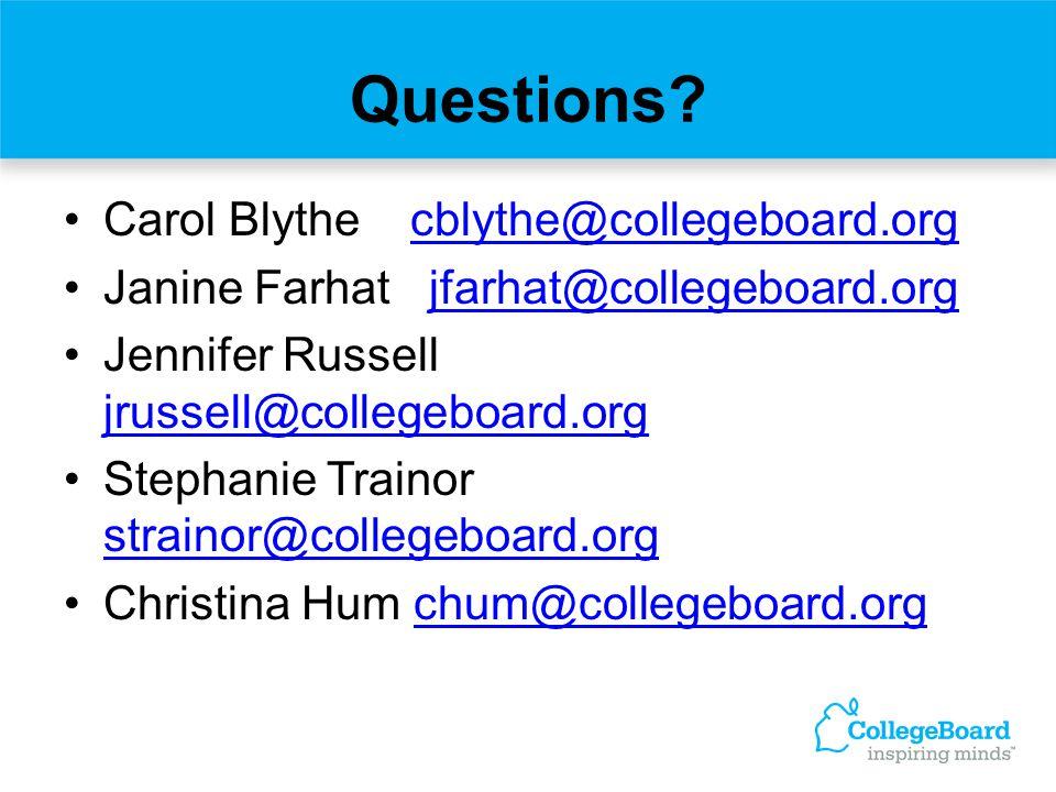 Questions? Carol Blythe cblythe@collegeboard.orgcblythe@collegeboard.org Janine Farhat jfarhat@collegeboard.orgjfarhat@collegeboard.org Jennifer Russe