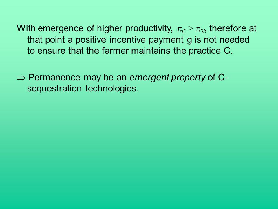 With emergence of higher productivity,  C >  V, therefore at that point a positive incentive payment g is not needed to ensure that the farmer maintains the practice C.