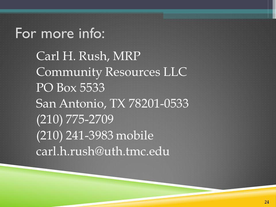 For more info: Carl H. Rush, MRP Community Resources LLC PO Box 5533 San Antonio, TX 78201-0533 (210) 775-2709 (210) 241-3983 mobile carl.h.rush@uth.t