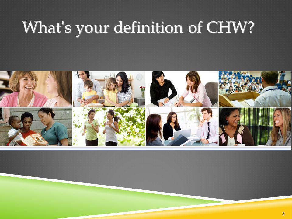 What's your definition of CHW? 3