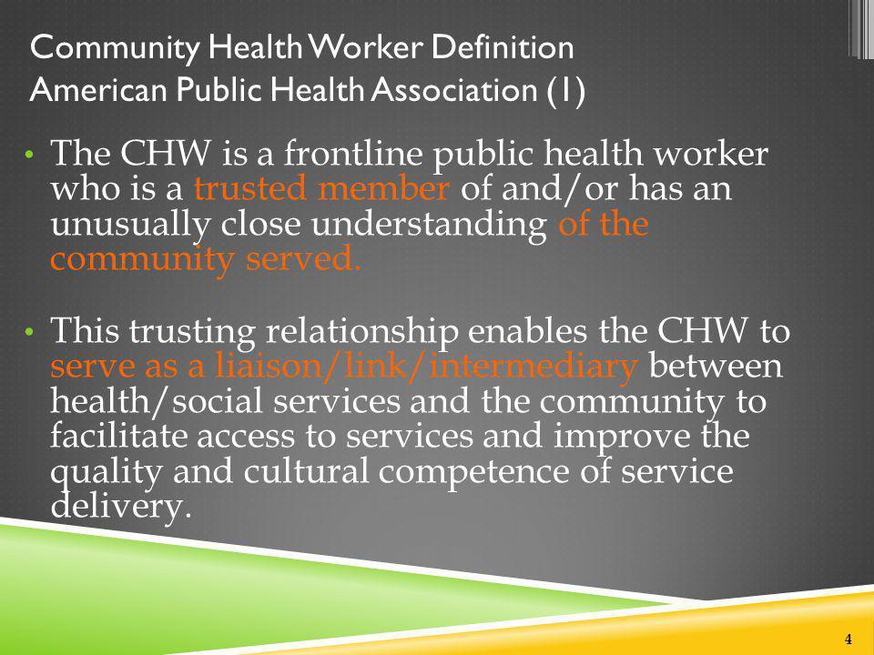 Community Health Worker Definition American Public Health Association (1) The CHW is a frontline public health worker who is a trusted member of and/o