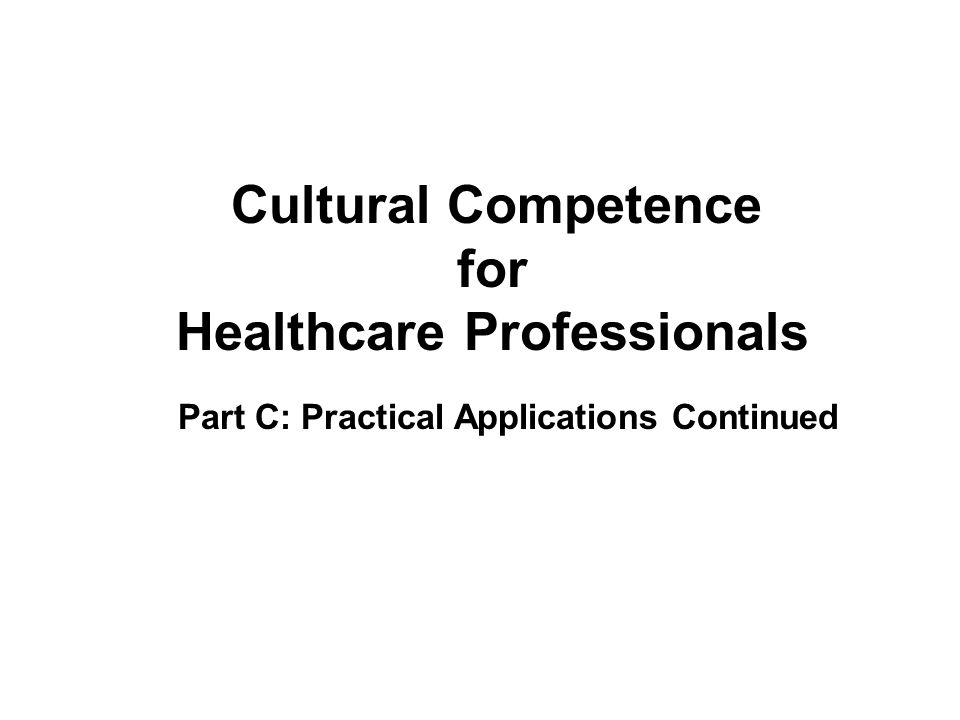 Cultural Competence for Healthcare Professionals Part C: Practical Applications Continued