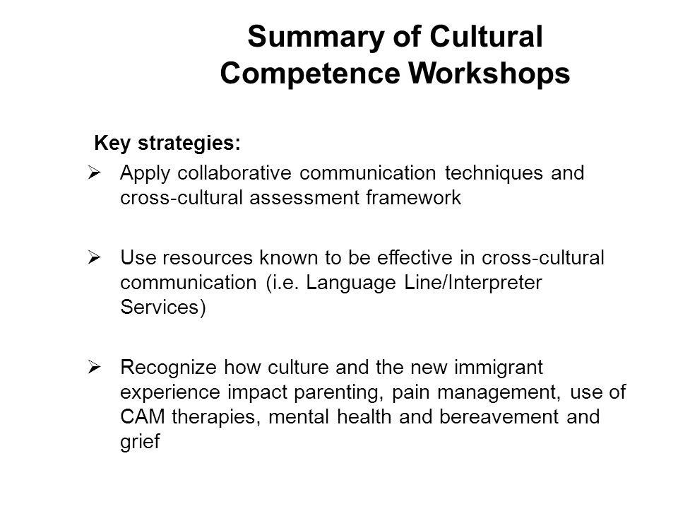 Key strategies:  Apply collaborative communication techniques and cross-cultural assessment framework  Use resources known to be effective in cross-cultural communication (i.e.