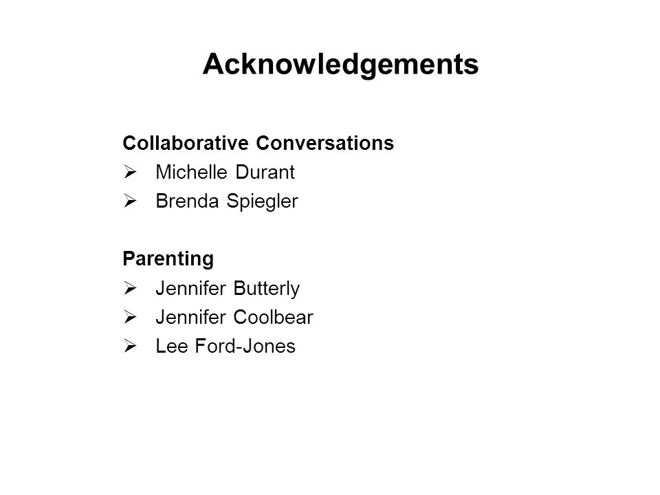 Acknowledgements Collaborative Conversations  Michelle Durant  Brenda Spiegler Parenting  Jennifer Butterly  Jennifer Coolbear  Lee Ford-Jones 39