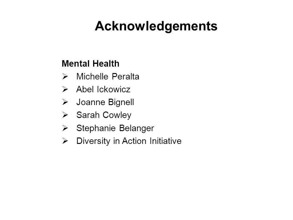 Acknowledgements Mental Health  Michelle Peralta  Abel Ickowicz  Joanne Bignell  Sarah Cowley  Stephanie Belanger  Diversity in Action Initiative 40