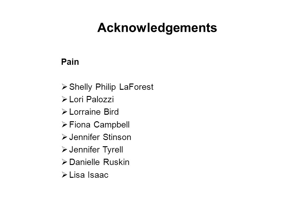 Pain  Shelly Philip LaForest  Lori Palozzi  Lorraine Bird  Fiona Campbell  Jennifer Stinson  Jennifer Tyrell  Danielle Ruskin  Lisa Isaac 41 Acknowledgements