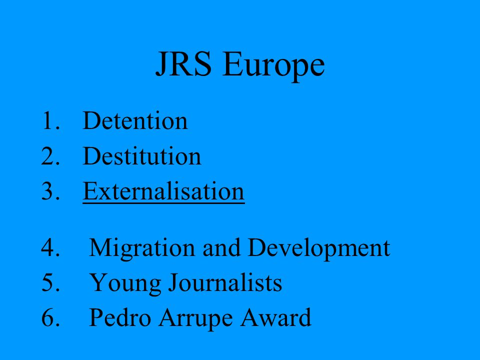 JRS Europe 1.Detention 2. Destitution 3. Externalisation 4.