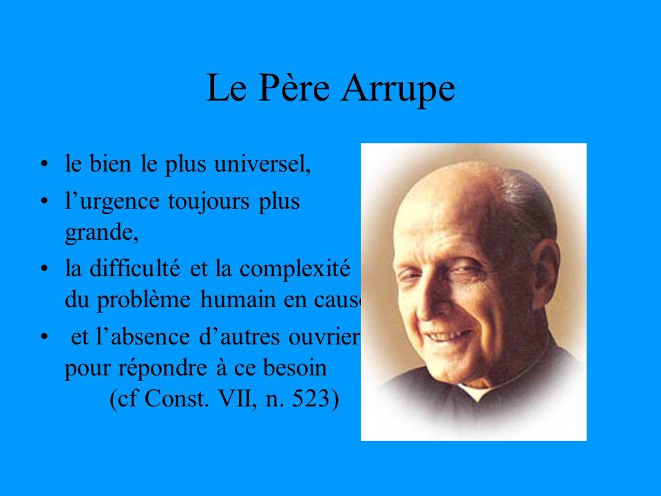 Le Père Arrupe le bien le plus universel, l'urgence toujours plus grande, la difficulté et la complexité du problème humain en cause et l'absence d'autres ouvriers pour répondre à ce besoin (cf Const.