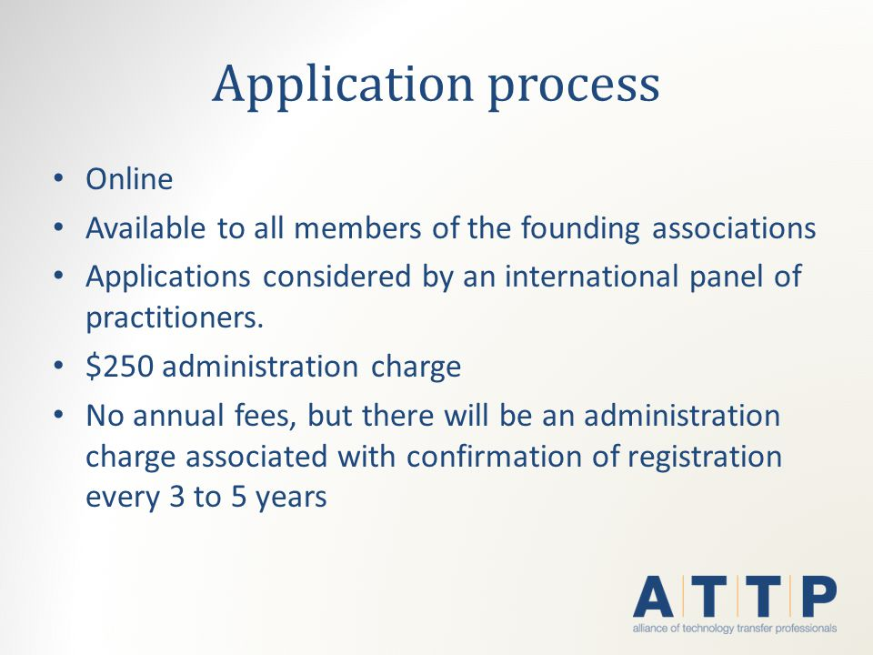 Application process Online Available to all members of the founding associations Applications considered by an international panel of practitioners.