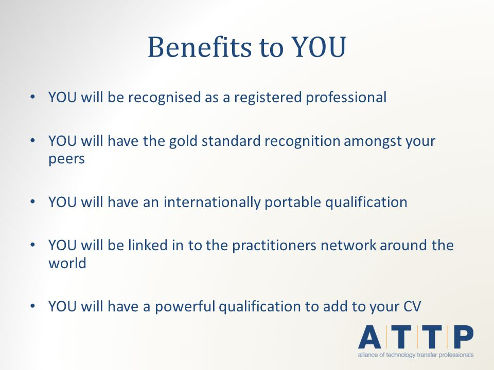 Benefits to YOU YOU will be recognised as a registered professional YOU will have the gold standard recognition amongst your peers YOU will have an in