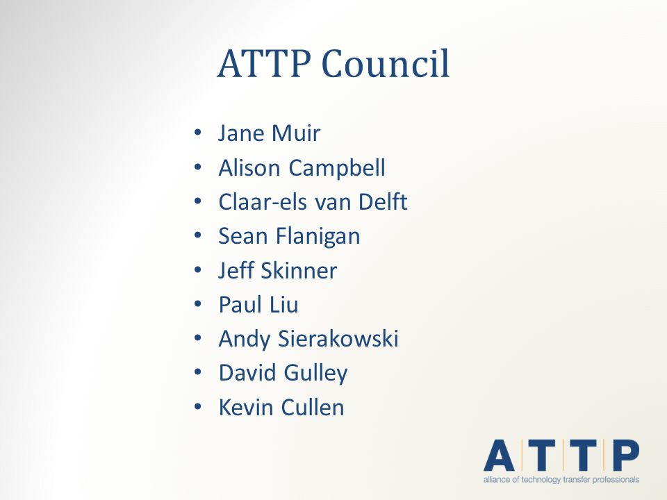 ATTP Council Jane Muir Alison Campbell Claar-els van Delft Sean Flanigan Jeff Skinner Paul Liu Andy Sierakowski David Gulley Kevin Cullen
