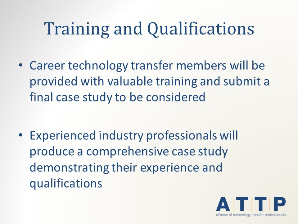 Training and Qualifications Career technology transfer members will be provided with valuable training and submit a final case study to be considered Experienced industry professionals will produce a comprehensive case study demonstrating their experience and qualifications