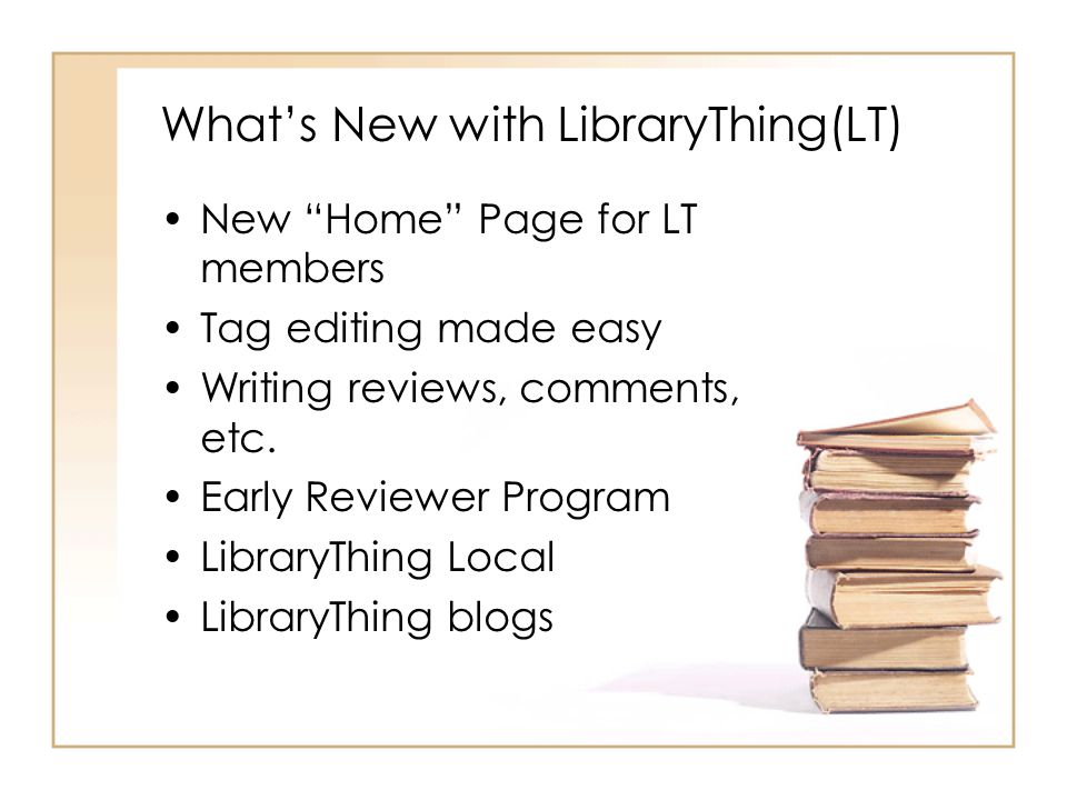 What's New with LibraryThing(LT) New Home Page for LT members Tag editing made easy Writing reviews, comments, etc.