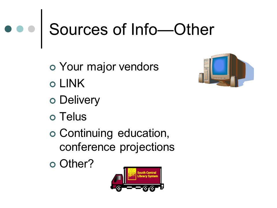 Sources of Info—Other Your major vendors LINK Delivery Telus Continuing education, conference projections Other