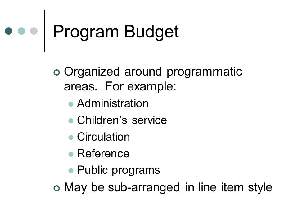 Program Budget Organized around programmatic areas.