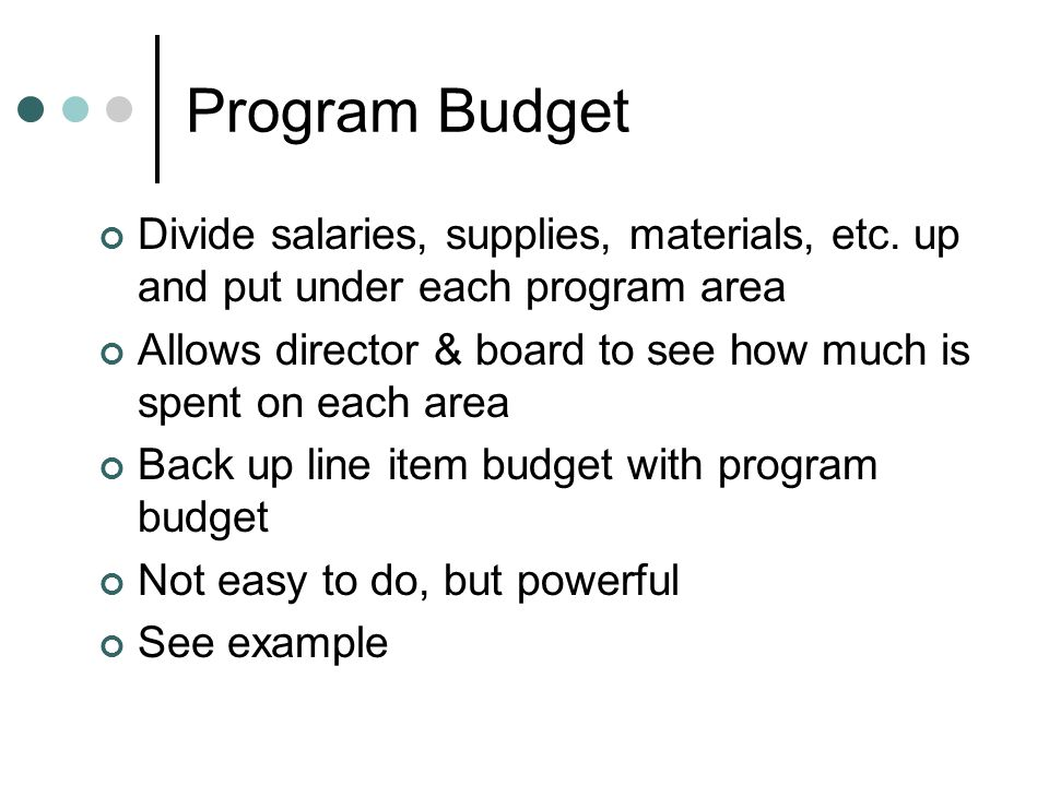 Program Budget Divide salaries, supplies, materials, etc.
