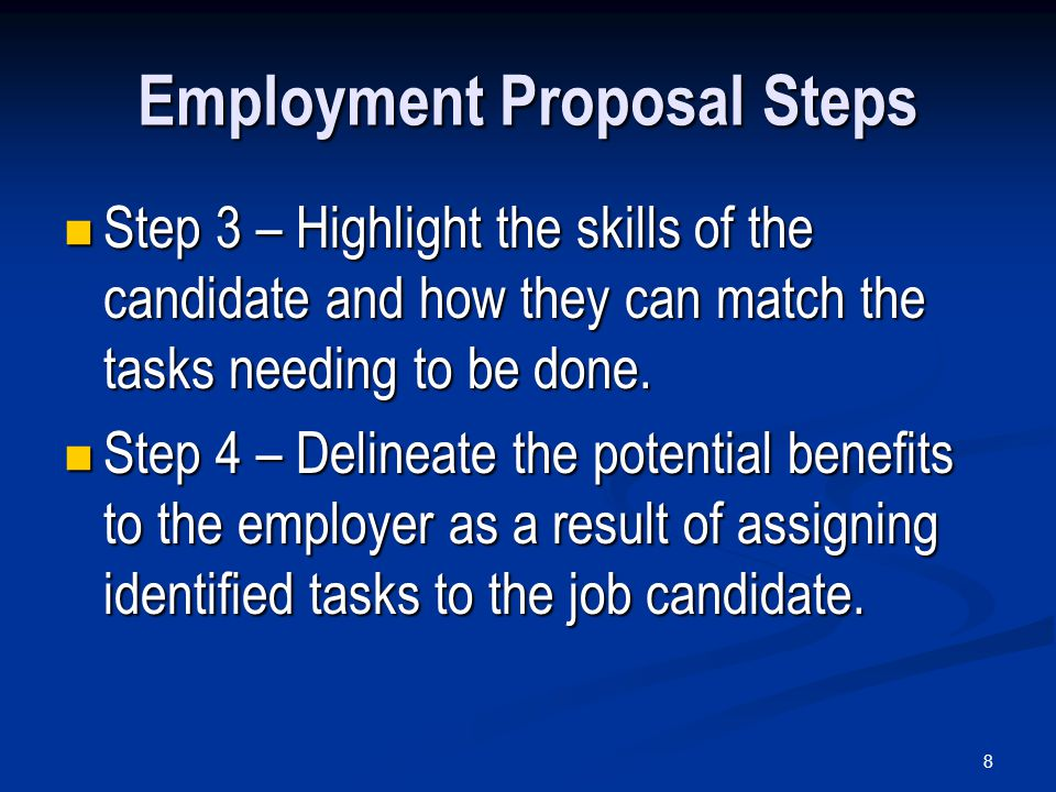 8 Employment Proposal Steps Step 3 – Highlight the skills of the candidate and how they can match the tasks needing to be done.