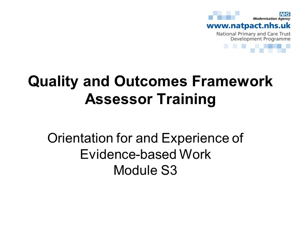Orientation for and Experience of Evidence-based Work Module S3 Quality and Outcomes Framework Assessor Training