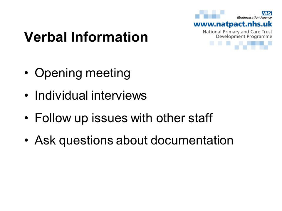 Verbal Information Opening meeting Individual interviews Follow up issues with other staff Ask questions about documentation