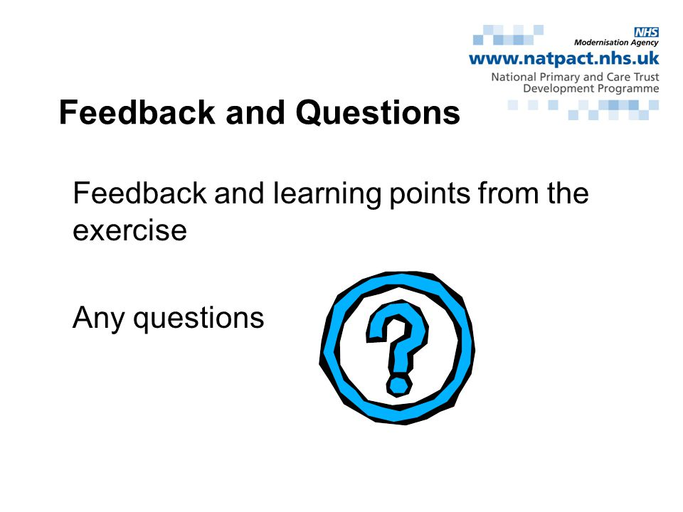 Feedback and Questions Feedback and learning points from the exercise Any questions