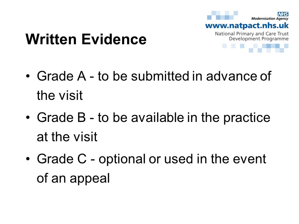 Written Evidence Grade A - to be submitted in advance of the visit Grade B - to be available in the practice at the visit Grade C - optional or used in the event of an appeal