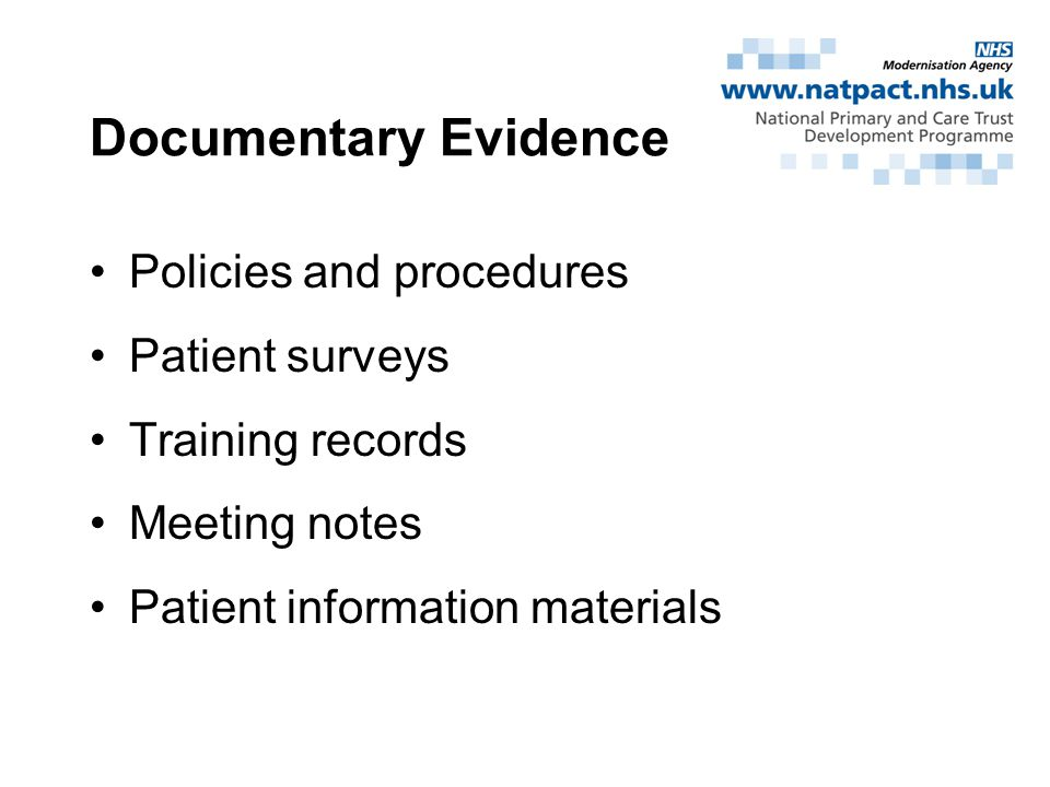 Documentary Evidence Policies and procedures Patient surveys Training records Meeting notes Patient information materials