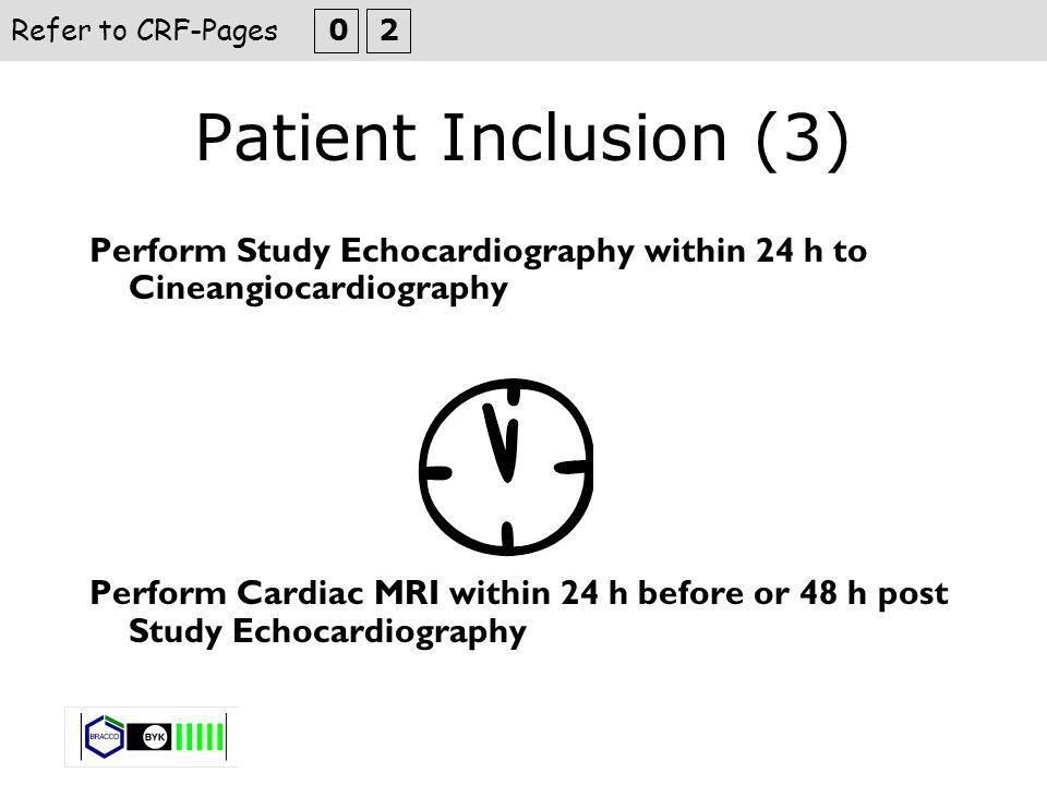 Patient Inclusion (3) Perform Study Echocardiography within 24 h to Cineangiocardiography Perform Cardiac MRI within 24 h before or 48 h post Study Echocardiography Refer to CRF-Pages 0 2