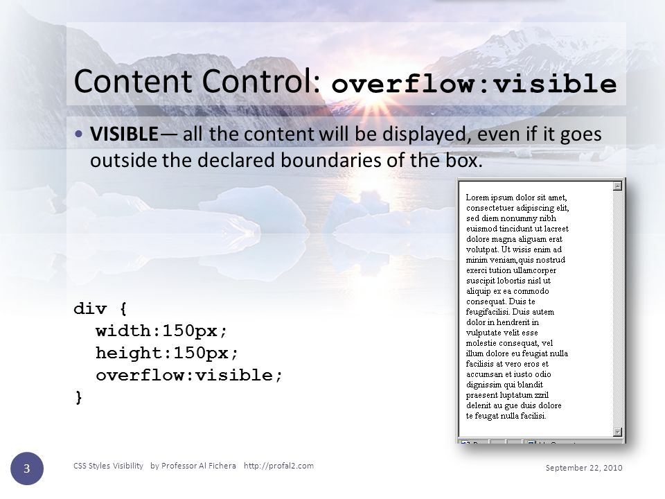 Content Control: overflow:visible VISIBLE— all the content will be displayed, even if it goes outside the declared boundaries of the box.