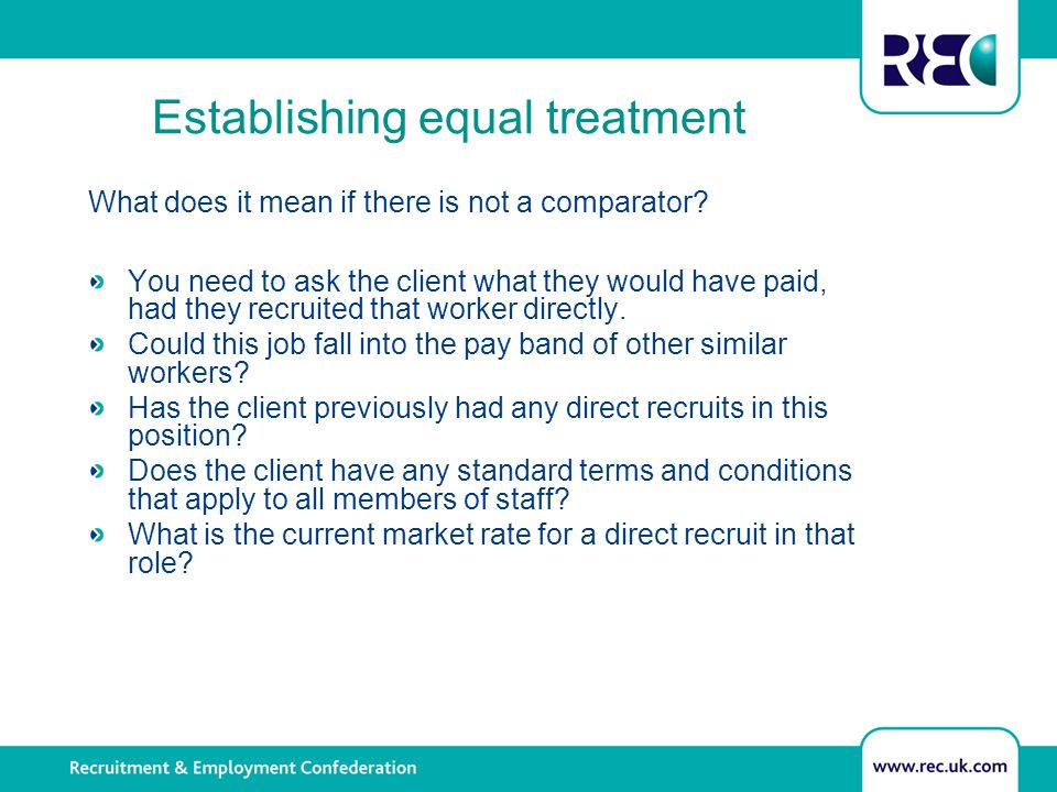 Establishing equal treatment What does it mean if there is not a comparator? You need to ask the client what they would have paid, had they recruited