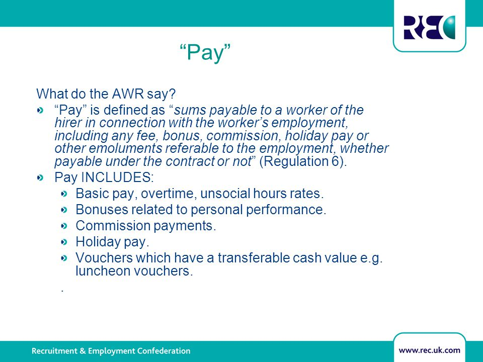 """Pay"" What do the AWR say? ""Pay"" is defined as ""sums payable to a worker of the hirer in connection with the worker's employment, including any fee, b"