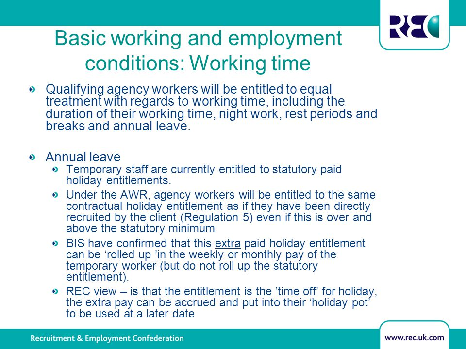 Basic working and employment conditions: Working time Qualifying agency workers will be entitled to equal treatment with regards to working time, incl