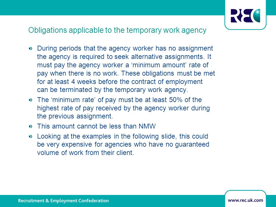 Obligations applicable to the temporary work agency During periods that the agency worker has no assignment the agency is required to seek alternative assignments.