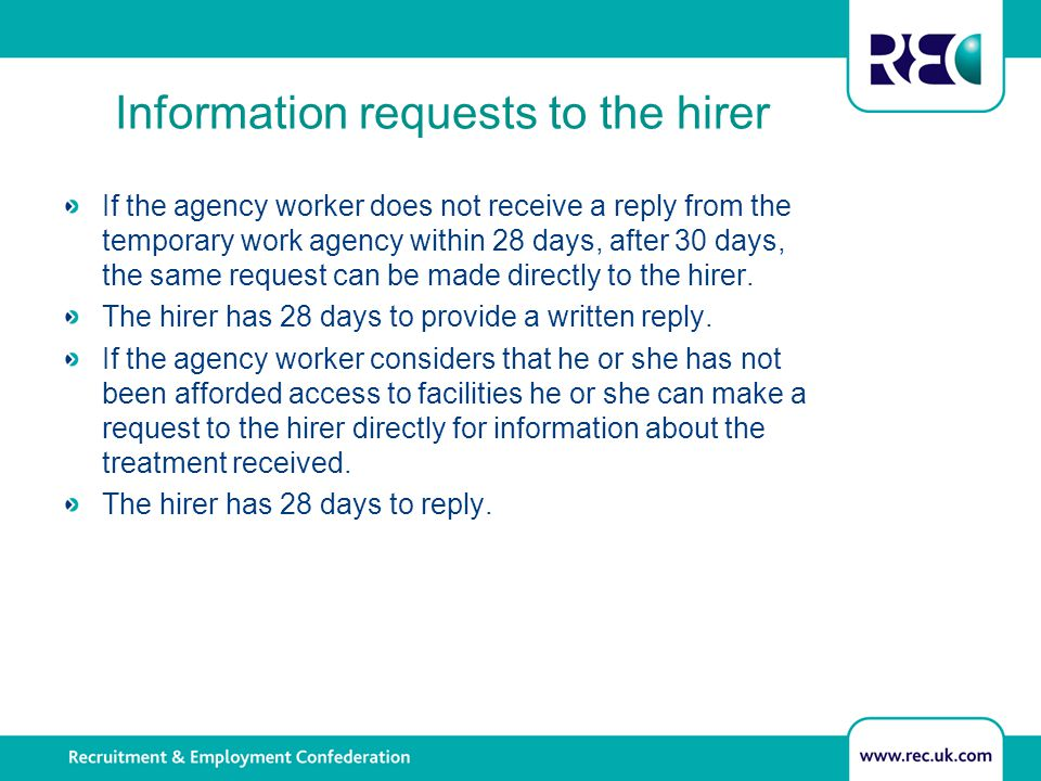 Information requests to the hirer If the agency worker does not receive a reply from the temporary work agency within 28 days, after 30 days, the same