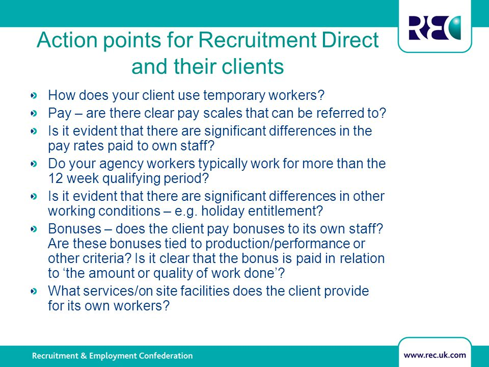Action points for Recruitment Direct and their clients How does your client use temporary workers? Pay – are there clear pay scales that can be referr