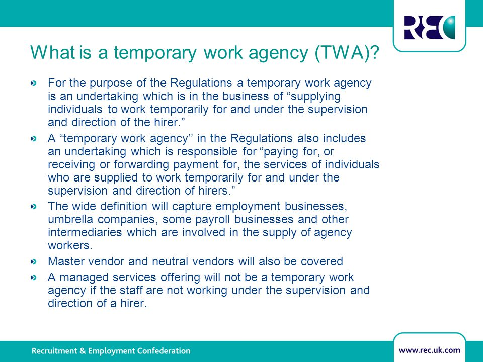 "What is a temporary work agency (TWA)? For the purpose of the Regulations a temporary work agency is an undertaking which is in the business of ""suppl"