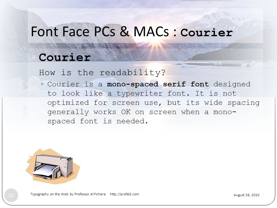 August 26, 2010 Typography on the Web by Professor Al Fichera http://profal2.com 32 Font Face PCs & MACs : Courier Courier How is the readability.