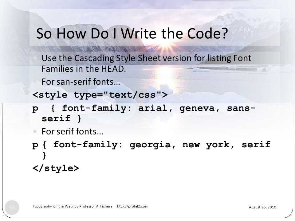 August 26, 2010 Typography on the Web by Professor Al Fichera http://profal2.com 33 So How Do I Write the Code.