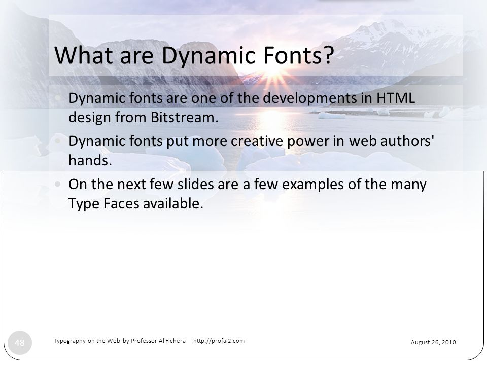 August 26, 2010 Typography on the Web by Professor Al Fichera http://profal2.com 48 What are Dynamic Fonts.