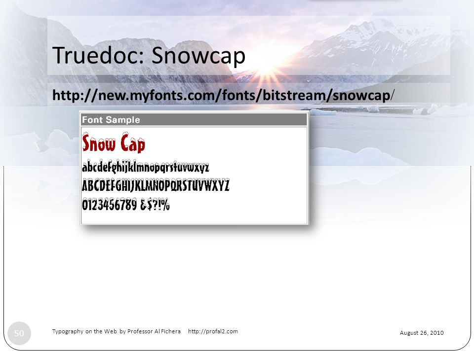 Truedoc: Snowcap Typography on the Web by Professor Al Fichera http://profal2.com 50 August 26, 2010 http://new.myfonts.com/fonts/bitstream/snowcap /