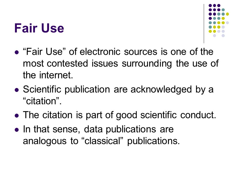 Fair Use Fair Use of electronic sources is one of the most contested issues surrounding the use of the internet.