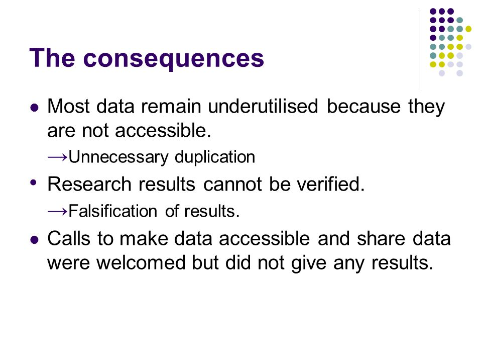 The consequences Most data remain underutilised because they are not accessible.