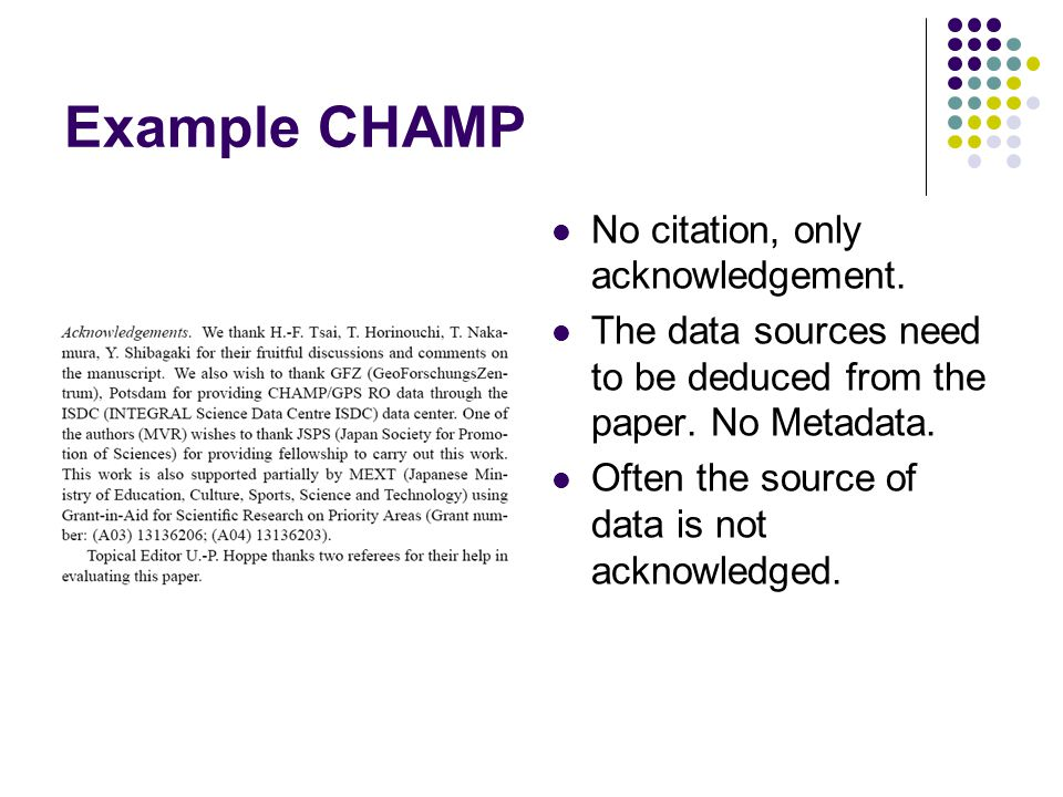 Example CHAMP No citation, only acknowledgement. The data sources need to be deduced from the paper. No Metadata. Often the source of data is not ackn