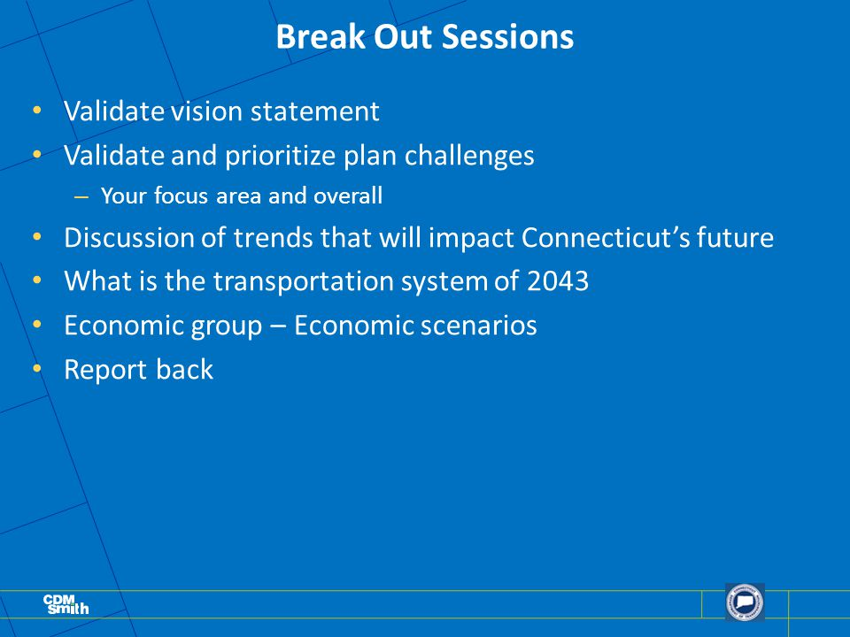 Break Out Sessions Validate vision statement Validate and prioritize plan challenges – Your focus area and overall Discussion of trends that will impa
