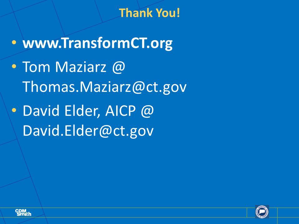 Thank You! www.TransformCT.org Tom Maziarz @ Thomas.Maziarz@ct.gov David Elder, AICP @ David.Elder@ct.gov